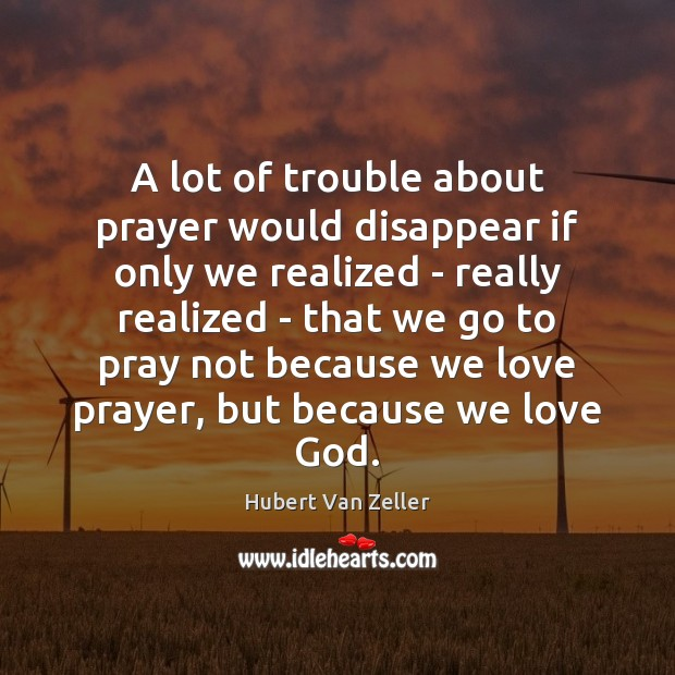 Image, A lot of trouble about prayer would disappear if only we realized
