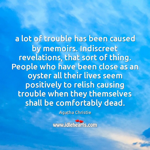 A lot of trouble has been caused by memoirs. Indiscreet revelations, that Image