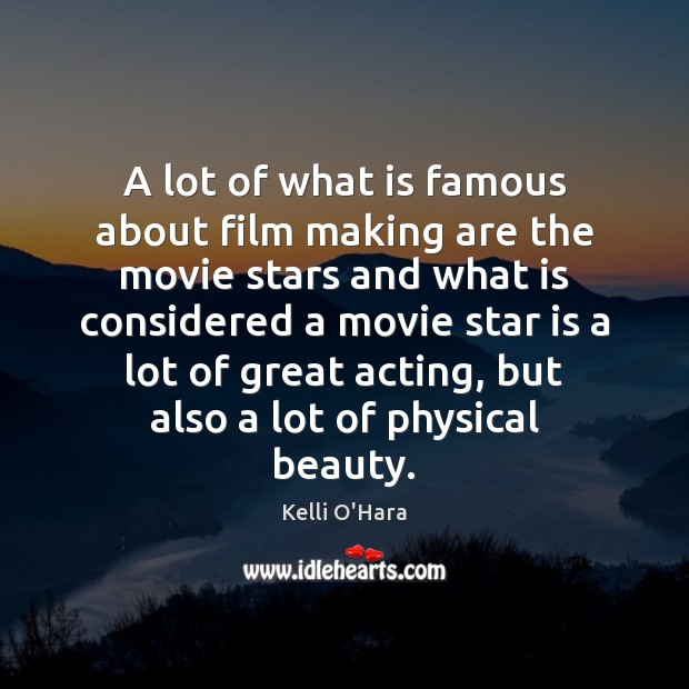 A lot of what is famous about film making are the movie Kelli O'Hara Picture Quote