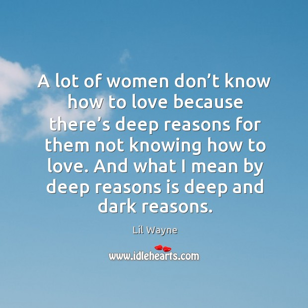 A lot of women don't know how to love because there's deep reasons for them not knowing how to love. Image