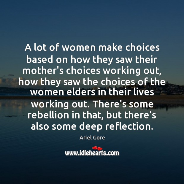 A lot of women make choices based on how they saw their Ariel Gore Picture Quote