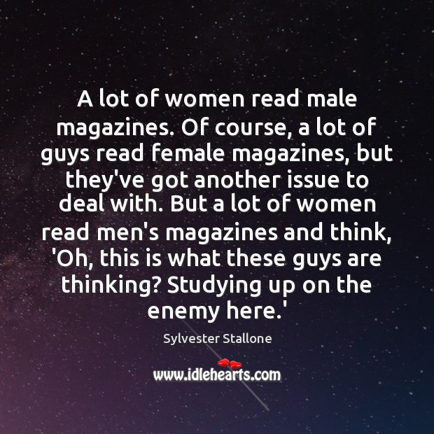 A lot of women read male magazines. Of course, a lot of Image