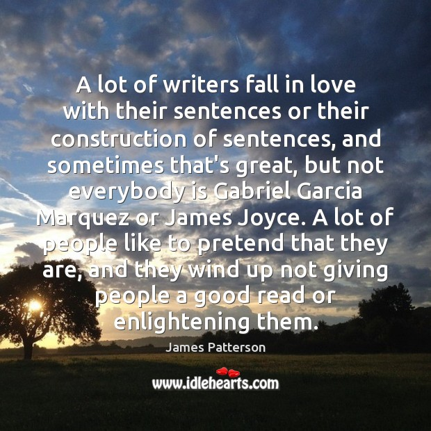 A lot of writers fall in love with their sentences or their James Patterson Picture Quote