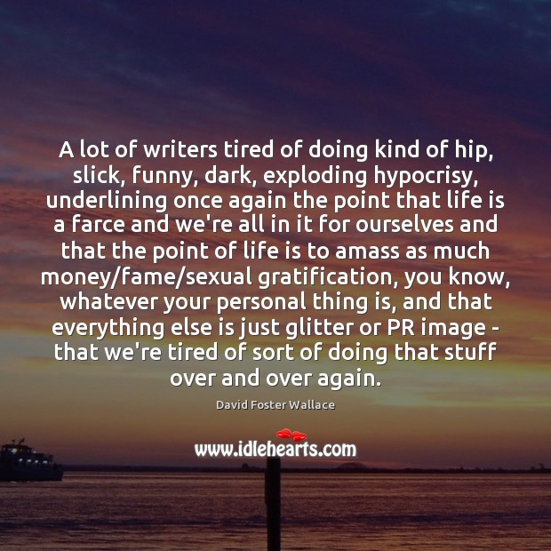 A lot of writers tired of doing kind of hip, slick, funny, Image
