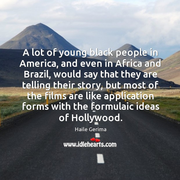 A lot of young black people in America, and even in Africa Haile Gerima Picture Quote
