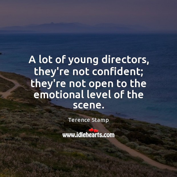 A lot of young directors, they're not confident; they're not open to Image