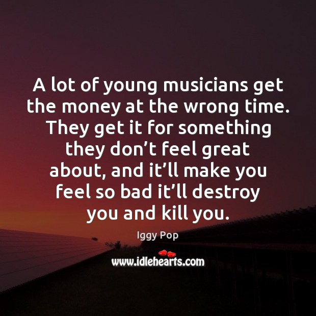 A lot of young musicians get the money at the wrong time. Image