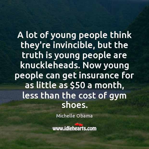 A lot of young people think they're invincible, but the truth is Michelle Obama Picture Quote