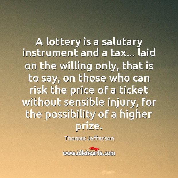 A lottery is a salutary instrument and a tax… laid on the Image