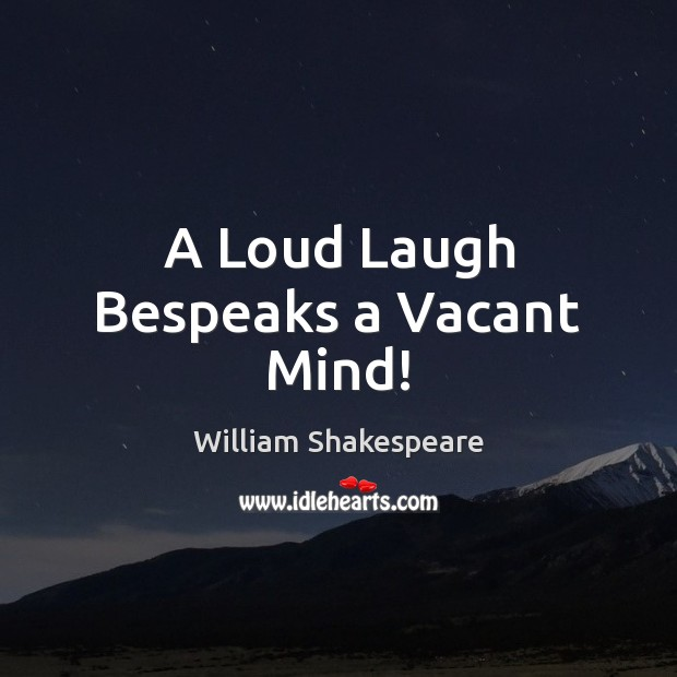 Image, A Loud Laugh Bespeaks a Vacant Mind!