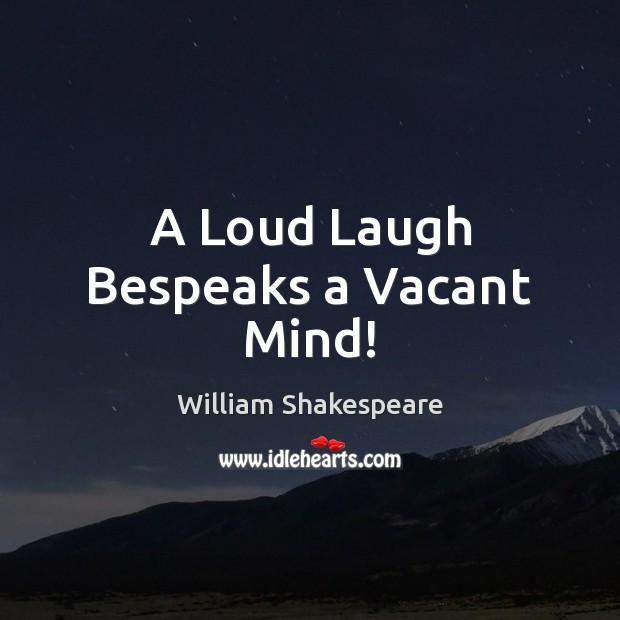 A Loud Laugh Bespeaks a Vacant Mind! Image
