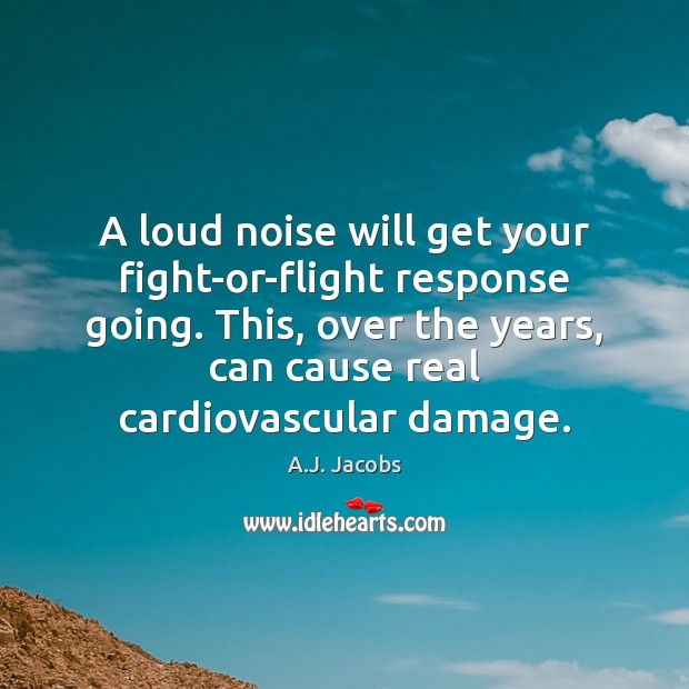 Image, A loud noise will get your fight-or-flight response going. This, over the