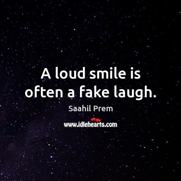 A loud smile is often a fake laugh. Smile Quotes Image