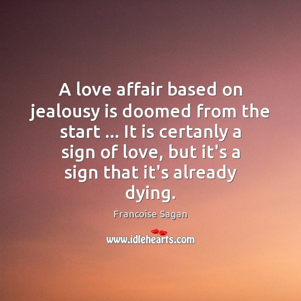 A love affair based on jealousy is doomed from the start … It Jealousy Quotes Image