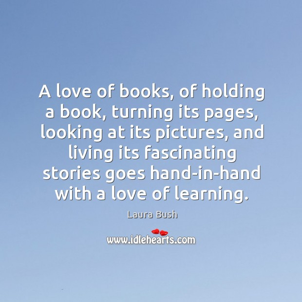 A love of books, of holding a book, turning its pages, looking at its pictures Image