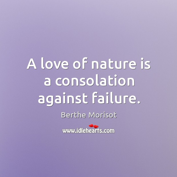 A love of nature is a consolation against failure. Image