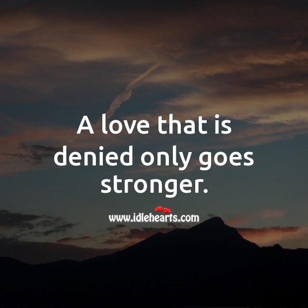 A love that is denied only goes stronger. Love Messages Image