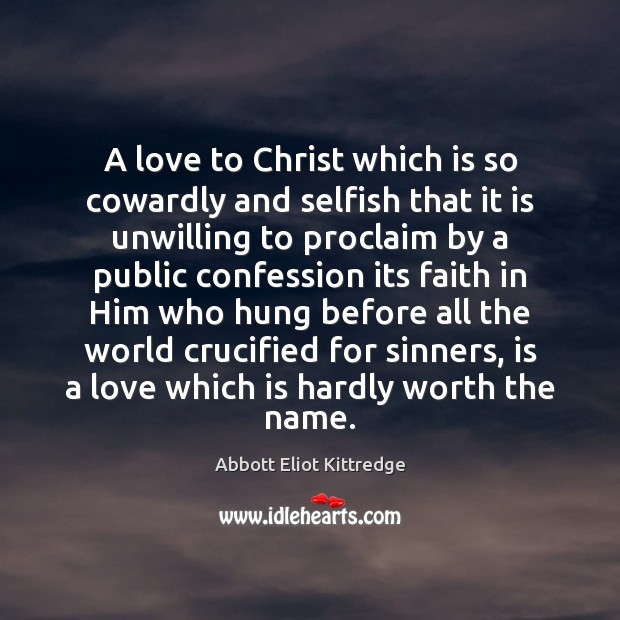 A love to Christ which is so cowardly and selfish that it Selfish Quotes Image
