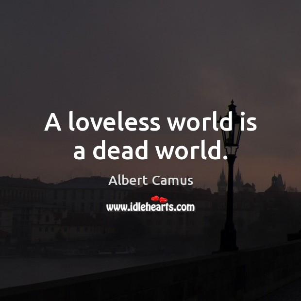 Image, A loveless world is a dead world.