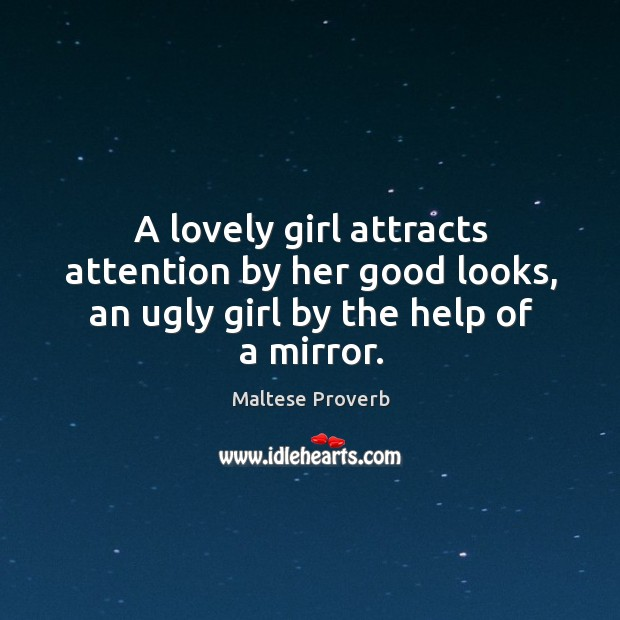 A lovely girl attracts attention by her good looks Maltese Proverbs Image