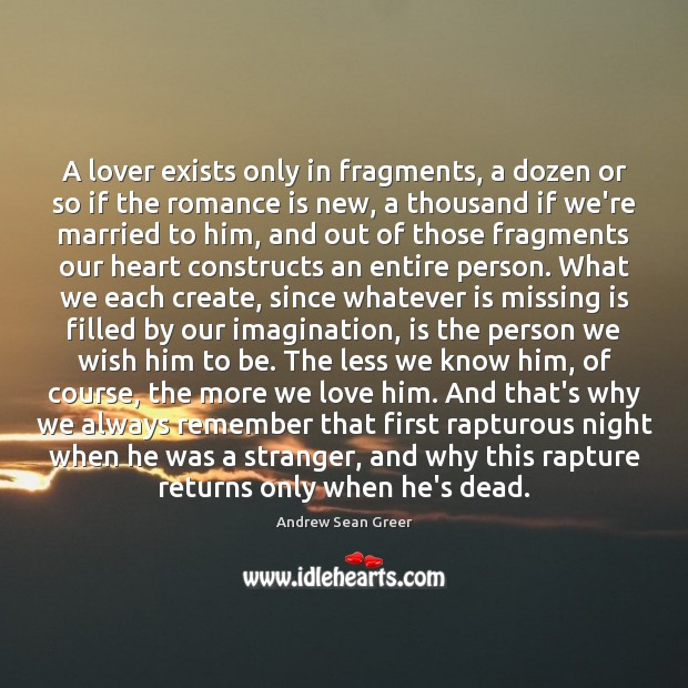 A lover exists only in fragments, a dozen or so if the Andrew Sean Greer Picture Quote