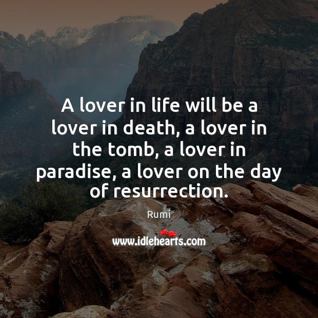 A lover in life will be a lover in death, a lover Rumi Picture Quote