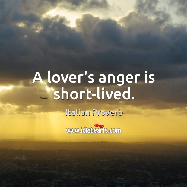 Image, A lover's anger is short-lived.