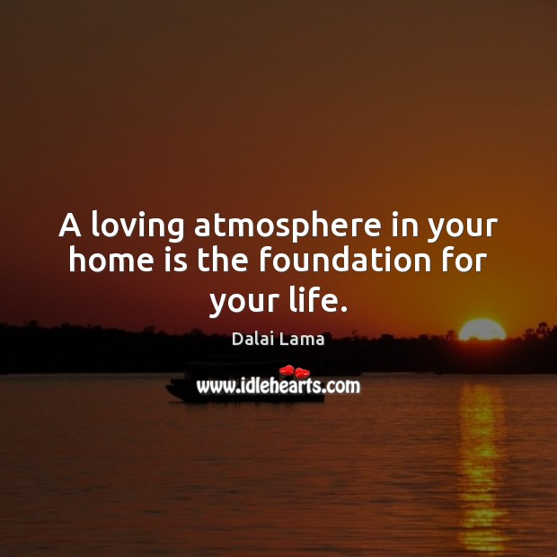 A loving atmosphere in your home is the foundation for your life. Image