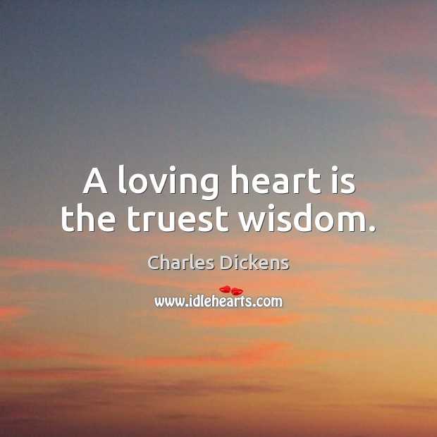 Image, A loving heart is the truest wisdom.