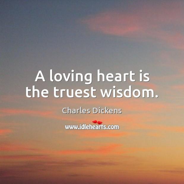 A loving heart is the truest wisdom. Image