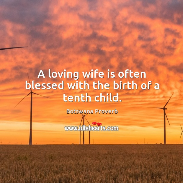 A loving wife is often blessed with the birth of a tenth child. Botswana Proverbs Image
