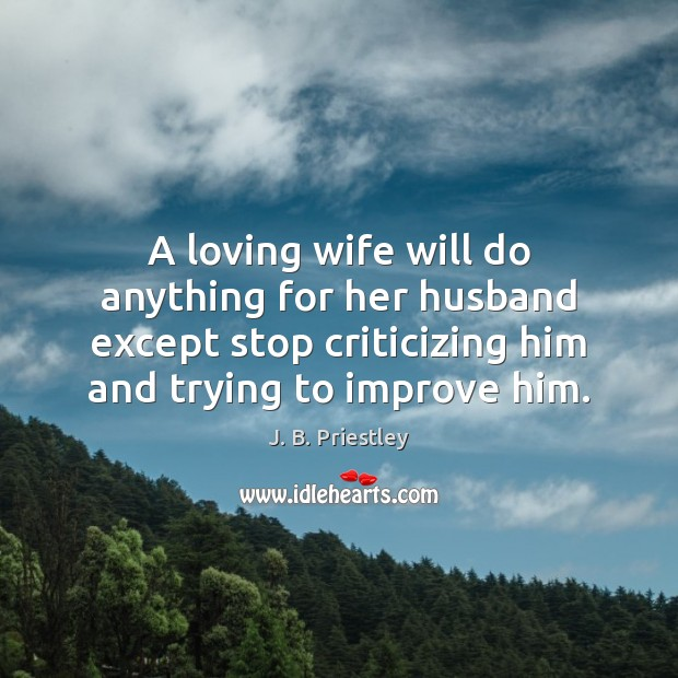 Image, A loving wife will do anything for her husband except stop criticizing
