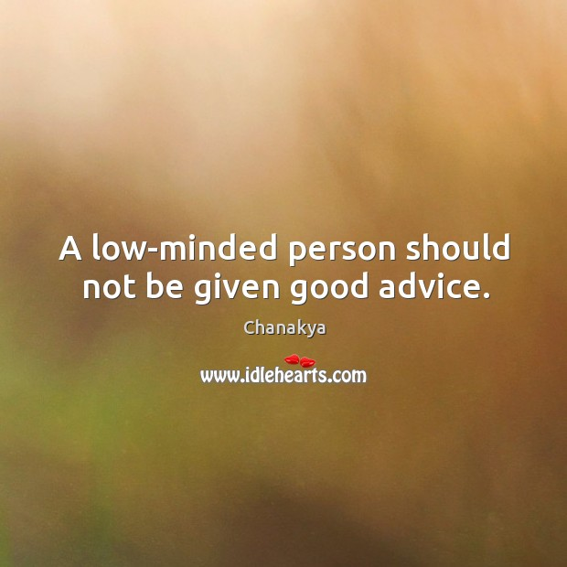 A low-minded person should not be given good advice. Image