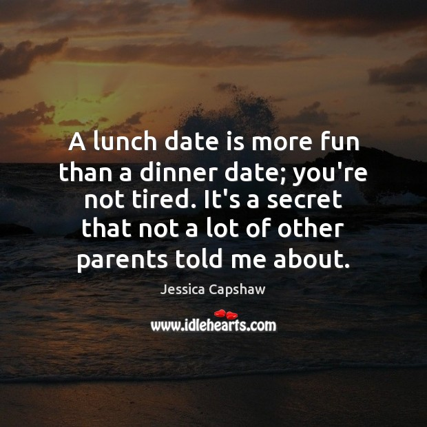 A lunch date is more fun than a dinner date; you're not Image