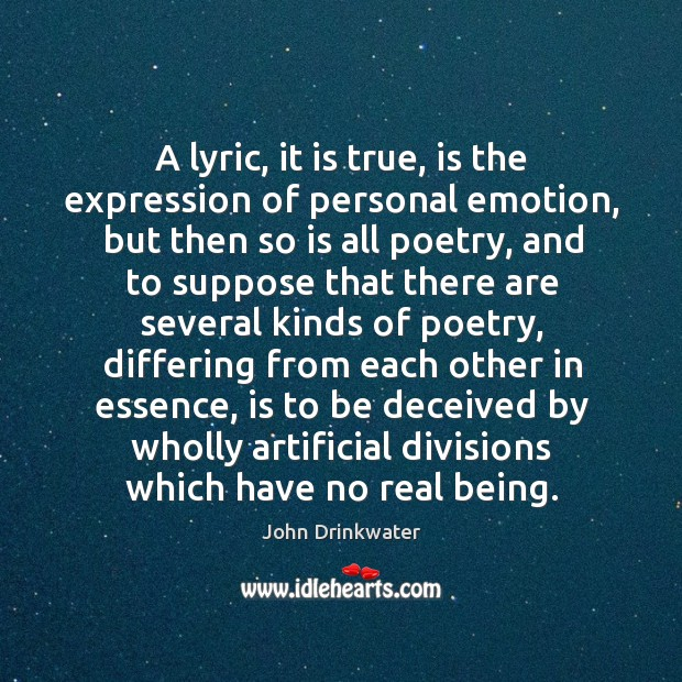 A lyric, it is true, is the expression of personal emotion, but then so is all poetry Image