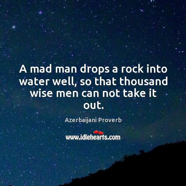 A mad man drops a rock into water well Azerbaijani Proverbs Image