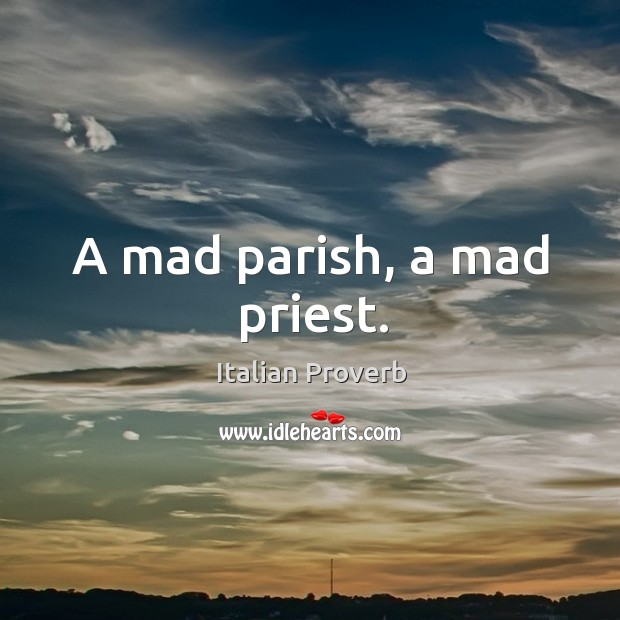 A mad parish, a mad priest. Image