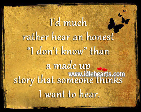 """I'd Much Rather Hear An Honest """"I Don't Know"""""""