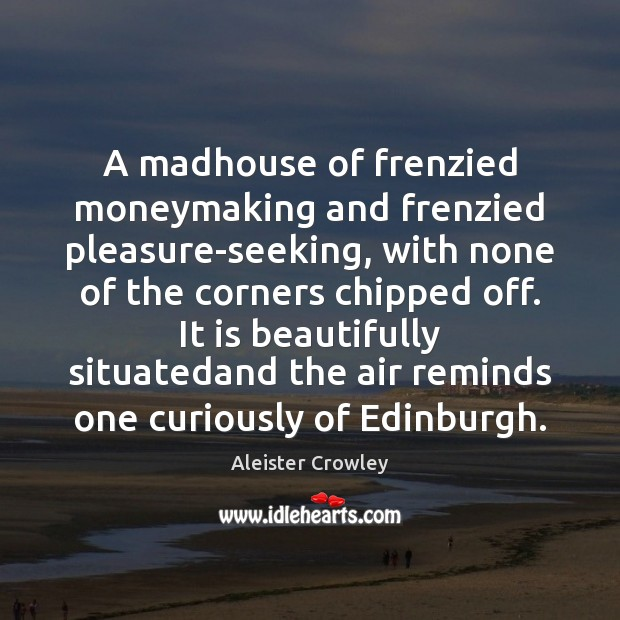 A madhouse of frenzied moneymaking and frenzied pleasure-seeking, with none of the Aleister Crowley Picture Quote
