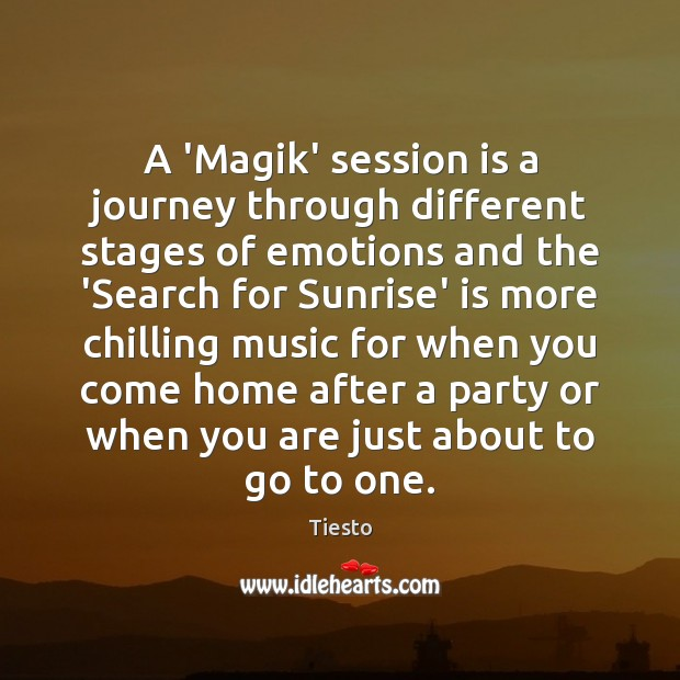 A 'Magik' session is a journey through different stages of emotions and Tiesto Picture Quote
