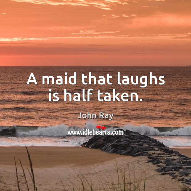 A maid that laughs is half taken. John Ray Picture Quote