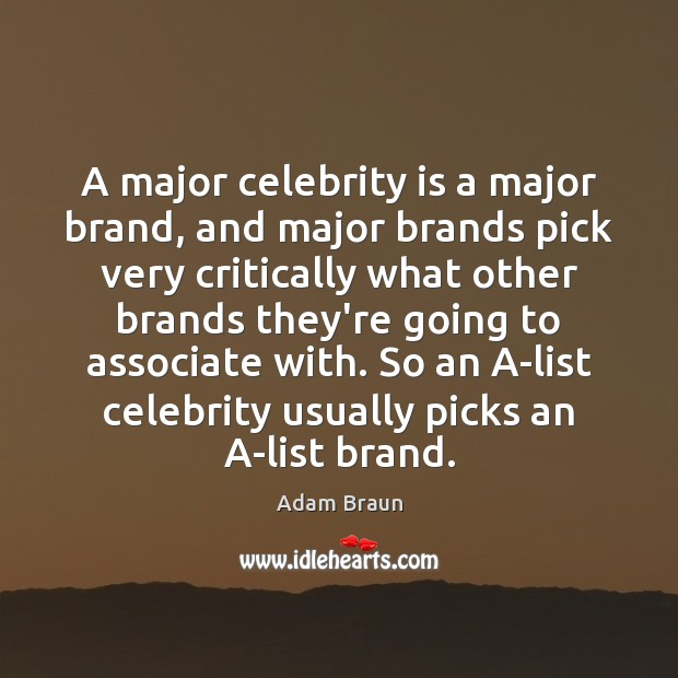 Image, A major celebrity is a major brand, and major brands pick very