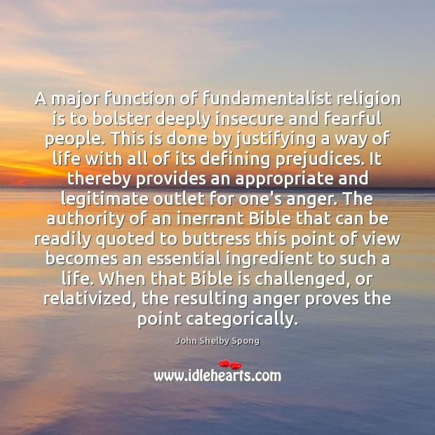 A major function of fundamentalist religion is to bolster deeply insecure and Religion Quotes Image