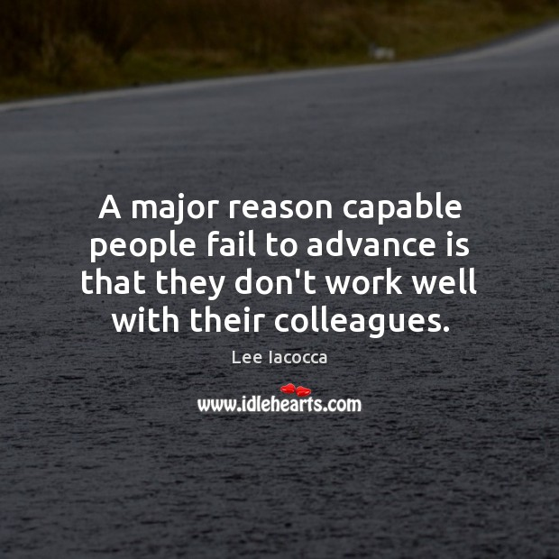 A major reason capable people fail to advance is that they don't Lee Iacocca Picture Quote