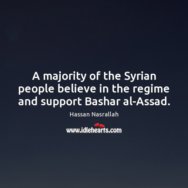 Image, A majority of the Syrian people believe in the regime and support Bashar al-Assad.