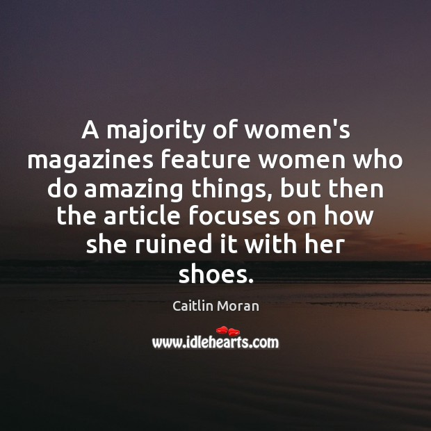 A majority of women's magazines feature women who do amazing things, but Caitlin Moran Picture Quote