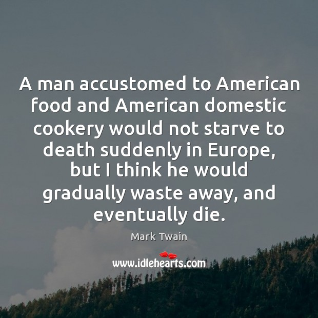 Image, A man accustomed to American food and American domestic cookery would not