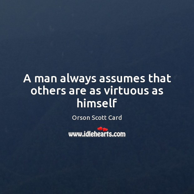 A man always assumes that others are as virtuous as himself Image