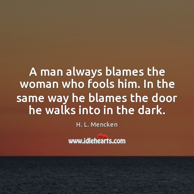 A man always blames the woman who fools him. In the same H. L. Mencken Picture Quote