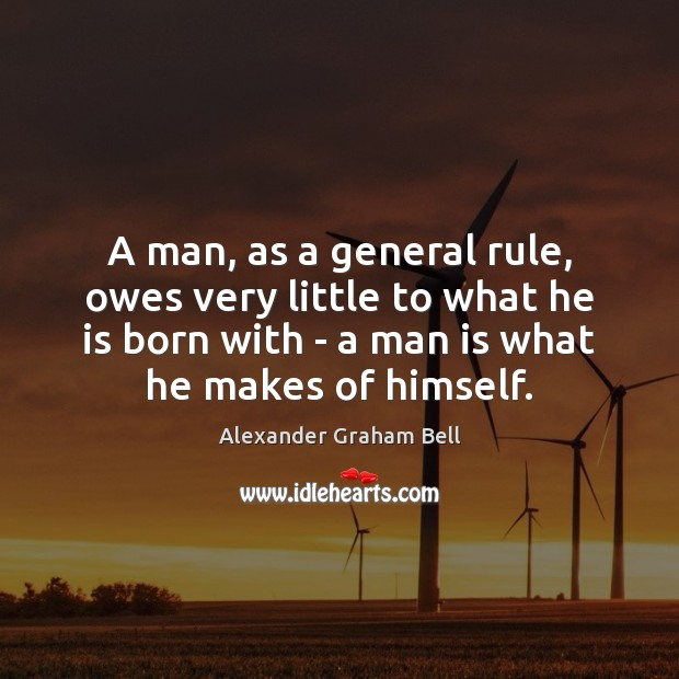 A man, as a general rule, owes very little to what he Image